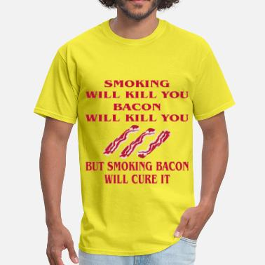 Kill You Smoking Will Kill You Bacon Will Kill You But Smok - Men's T-Shirt
