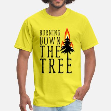 Burn Down Burning down the tree - Men's T-Shirt