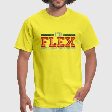 Gym and Exercise I'd Flex But I Like This Shirt - Men's T-Shirt
