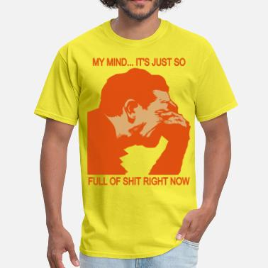 My Mind is So Full of Shit - Men's T-Shirt