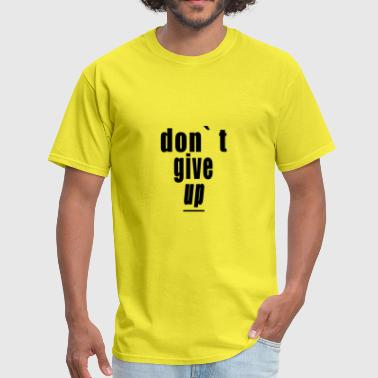 don` t give up - Men's T-Shirt