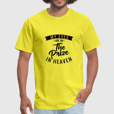 Eyes On The Prize My Eyes Are On The Prize In Heaven - Men's T-Shirt
