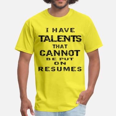 Found I Have Talents That Cannot Be Put On Resumes  © - Men's T-Shirt