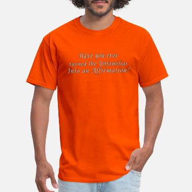 Have you turned the Unfamiliar into an Affirmation - Men's T-Shirt