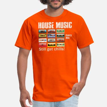 Get HOUSE MUSIC MIX STILL GET CHILLS - Men's T-Shirt