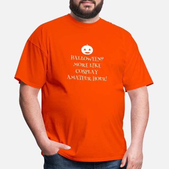 Halloween More Like Cosplay Amateur Hour Pumpkin Men S T Shirt