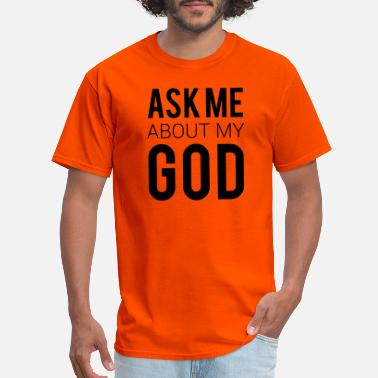 Ask Me About Jesus Ask Me About My God Vector - Men's T-Shirt