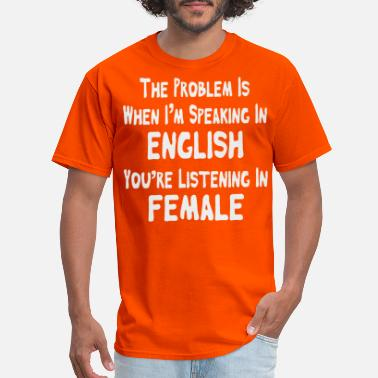 Problem Is I'm Speaking In English You're Listenin - Men's T-Shirt