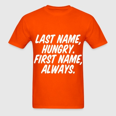 Last Name Hungry First Name Always - Men's T-Shirt