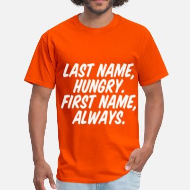 Last Name Hungry First Name Always Last Name Hungry First Name Always - Men's T-Shirt