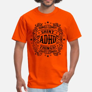 Shiny Shiny Things Funny ADHD Quote - Men's T-Shirt