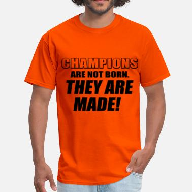 CHAMPIONS ARE MADE - Men's T-Shirt
