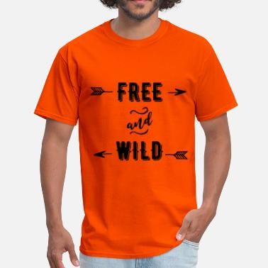 Wild And Free Free and Wild - Men's T-Shirt