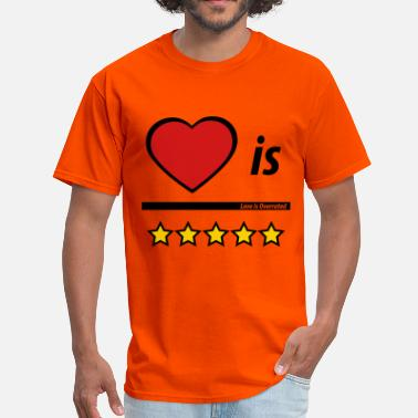 Loves Not Overrated Love is Overrated  By VOM Design - virtualONmars - Men's T-Shirt