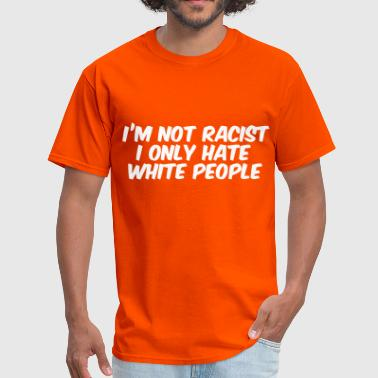 Hate White People - Men's T-Shirt