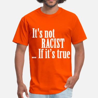 Not Racist Not Racist - Men's T-Shirt
