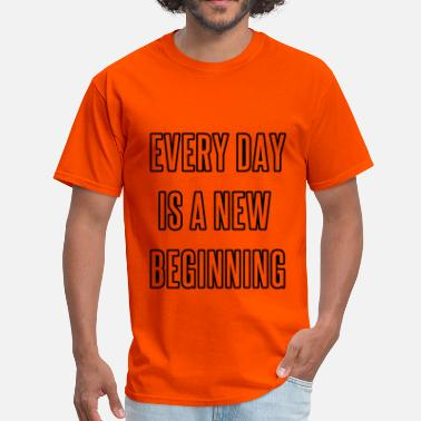 Inspirational-qoutes Everyday is a new beginning - Men's T-Shirt