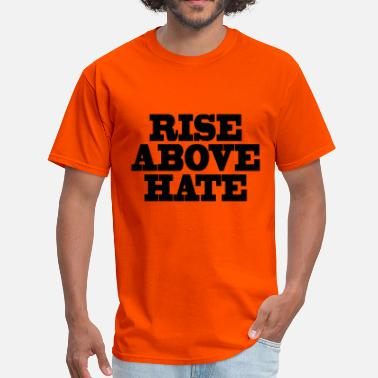 Rise Above Hate Rise above hate - Men's T-Shirt