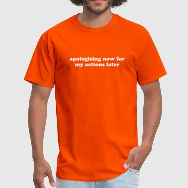 Apologizing Now for My Actions Later - Funny Quote - Men's T-Shirt