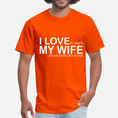 Retire I LOVE IT WHEN MY WIFE LETS ME WORK ON THE CAR - Men's T-Shirt