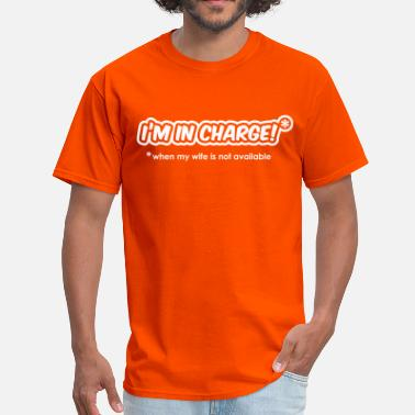 Wife Is In Charge I'm In Charge - When My Wife Is Not Available - Men's T-Shirt