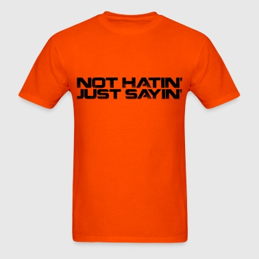 Not Hatin, Just Sayin (1) - Men's T-Shirt