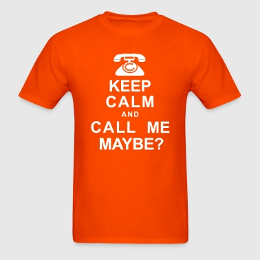 Keep Calm and Call Me, Maybe? - Men's T-Shirt