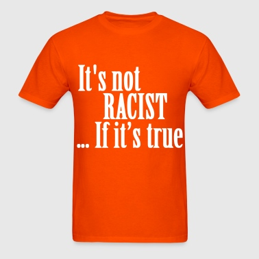 Not Racist - Men's T-Shirt
