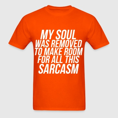 My Soul Was Removed To Make Room For Sarcasm - Men's T-Shirt