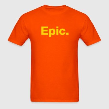 Epic. - Men's T-Shirt