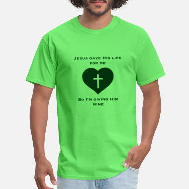 God Gave Give My Life (Green) - Men's T-Shirt