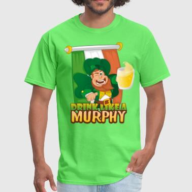 Irish With Murphy drink like a murphy - Men's T-Shirt