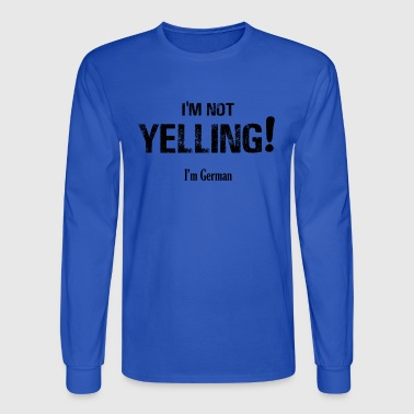 I'm NOT Yelling! - Men's Long Sleeve T-Shirt