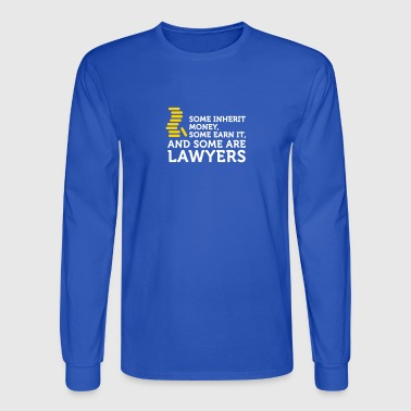 Some Earn Money. Others Become Lawyers. - Men's Long Sleeve T-Shirt