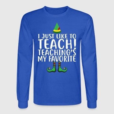 I Just Like To Teach Teaching's My Favorite - Men's Long Sleeve T-Shirt