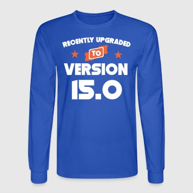 Recently Upgraded To Version 15.0 15th Birthday - Men's Long Sleeve T-Shirt