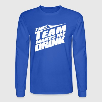 This Team Makes Me Drink - Men's Long Sleeve T-Shirt