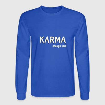 Karma enough said - Men's Long Sleeve T-Shirt
