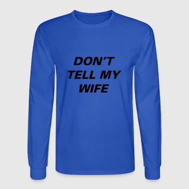 Dont Tell Wife - Men's Long Sleeve T-Shirt