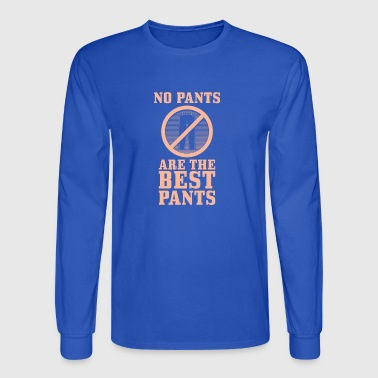 No pants are the best pants funny trend gift - Men's Long Sleeve T-Shirt