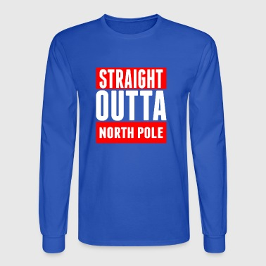 Straight Outta North Pole - Men's Long Sleeve T-Shirt