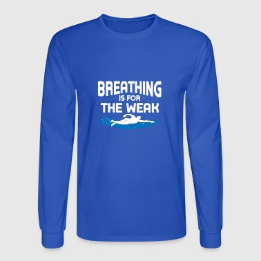 BREATHING IS FOR THE WEAK - Men's Long Sleeve T-Shirt