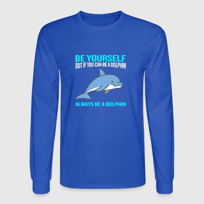 Be Yourself Always Be A Dolphin Cute Sea Animal - Men's Long Sleeve T-Shirt