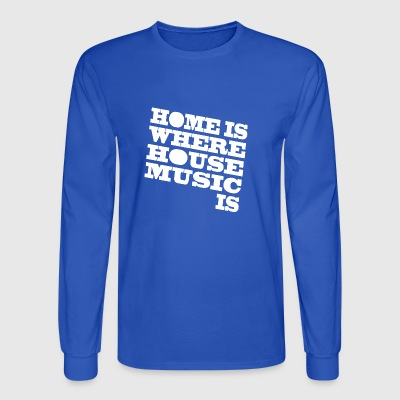 home is where house music is club house DJ dance S - Men's Long Sleeve T-Shirt