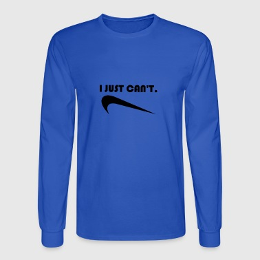 I JUST CAN'T - Men's Long Sleeve T-Shirt
