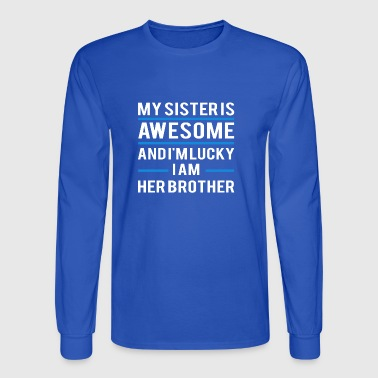My Sister Is Awesome and I am a Lucky Brother - Men's Long Sleeve T-Shirt