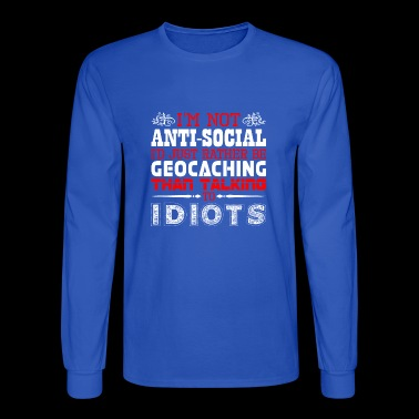 Im Not Antisocial Id Just Rather Be Geocaching - Men's Long Sleeve T-Shirt