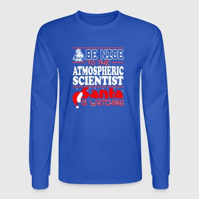 Be Nice To Atmospheric Scientist Santa Watching Ch - Men's Long Sleeve T-Shirt