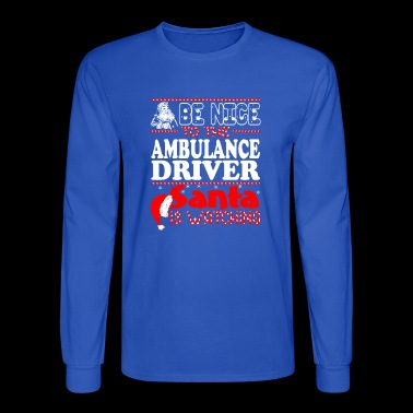 Be Nice To Ambulance Driver Santa Watching Christm - Men's Long Sleeve T-Shirt