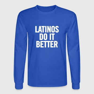 Latinos Do It Better White - Men's Long Sleeve T-Shirt